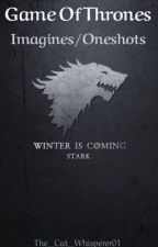 Game Of Thrones Imagines/Oneshots by The_Cat_Whisperer01