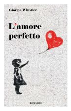 L'amore perfetto by GiorgiaWhistler