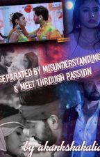 (On Hold)Seperated by misunderstanding & meet through Passion by AkankshaKalia