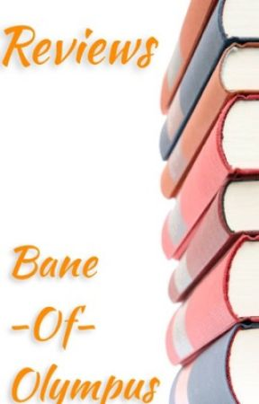 Reviews (Closed For Catch-Up) by Bane-Of-Olympus