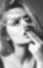 Story Reviews: Includes bad and good points by ManilaBlue