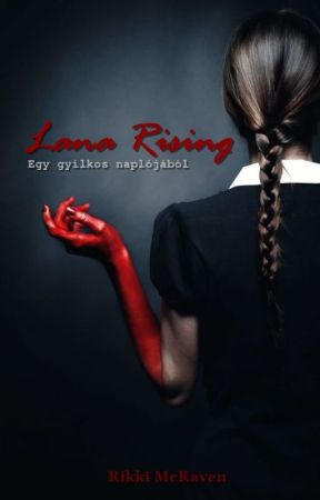Lana Rising - Egy gyilkos naplójából (18+) by Rikki_McRaven