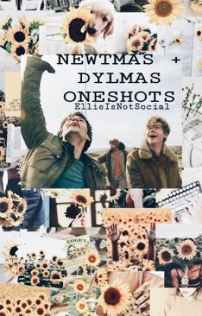 NEWTMAS + DYLMAS ONESHOTS by EllieIsNotSocial