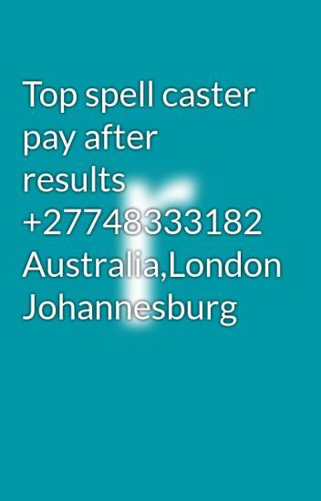 Top spell caster pay after results +27748333182 Australia,London