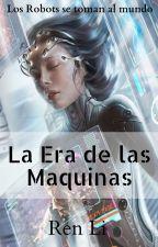LA ERA DE LAS MAQUINAS by iamren30