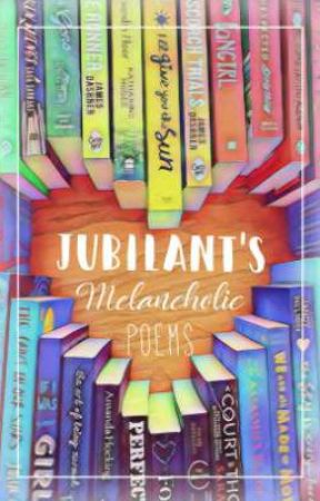 Jubilant's Melancholic Poems by atedoreenz