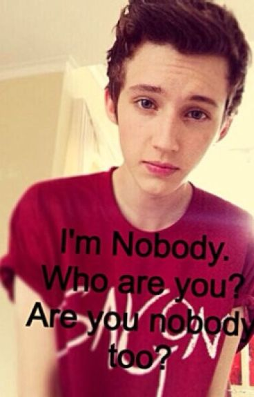 Troye Sivan-I'm nobody. Who are you? Are you nobody too?