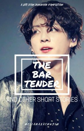 THE BARTENDER AND OTHER SHORT STORIES by Mel_Zee