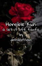 Horrible Kids|Set It Off by DollxBlossom