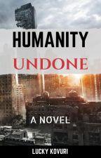 Humanity Undone by luckyk23