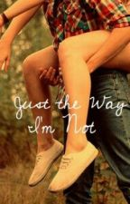 Just the Way I'm Not by IJustWannaBeHappy