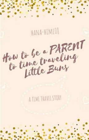How to be a Parent to Time Traveling Little Buns by hana-hime08