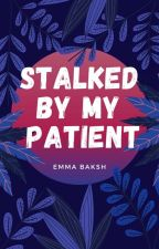STALKED BY MY PATIENT  by Emma_Baksh