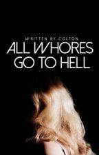 All Whores Go To Hell by coltongrey