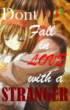 Dont Fall In LOVE With A STRANGER by Writer57