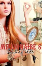 The Millionaire's Daughter Series (ON HOLD) by toughgirl17