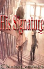 His Signature by ChinitoLet