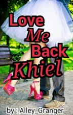 Love Me Back Khiel [ On-going ] by nizzaaa