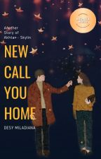 NEW CALL YOU HOME by DesyMiladiana