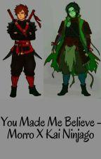 You Made Me Believe - Morro X Kai Ninjago by YourMateKevin