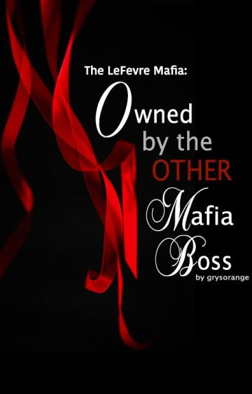 The Lefevre Mafia (2): Owned by the Other Mafia Boss
