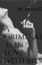 A CRIMINAL Is In Love With Me by BeautifulDreamer_K