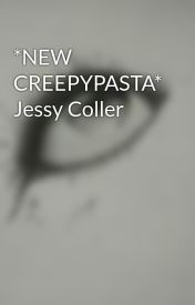 *NEW CREEPYPASTA* Jessy Coller by WhenSheMurders