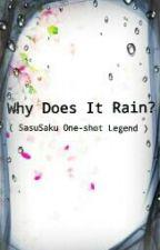 ✔ Why Does It Rain? [SasuSaku One-Shot Legend] by MistyAnnE_04