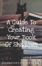 A Guide To Creating Your Book Of Shadows  by cosmoswitchyvibes