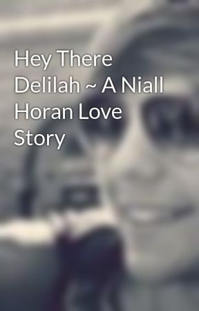 Hey There Delilah ~ A Niall Horan Love Story by LiveLoveNiallH
