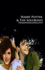 Harry Potter & The Soul Bond by HermioneJeanMalfoy1