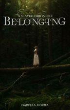 Belonging: A Slayer Chronicle (Book 3) by IsabellaModra