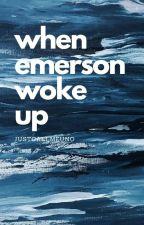 When Emerson Woke Up [ SOON TO BE PUBLISHED] by BJFelipe