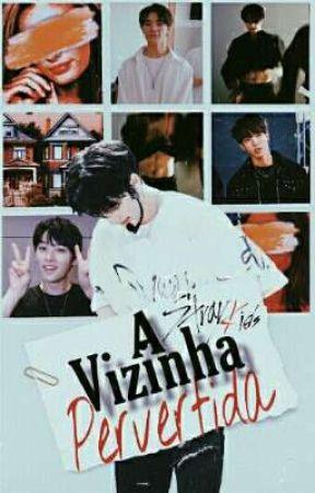 A Vizinha Pervertida • Hwang Hyunjin {STRAYKIDS} by XxGabyyxX