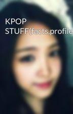 KPOP STUFF(facts,profiles,updates,etc.) by Kpop_Cookies