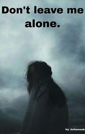 Don't leave me alone. by Julianeek