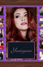 Yaariyaan ❣  by samairakhanna626