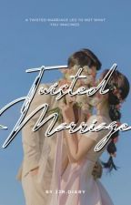 The Twisted Marriage by BiancaCarreonxx