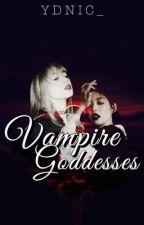Vampire Goddesses [JENLISA G!P] by ydnic___