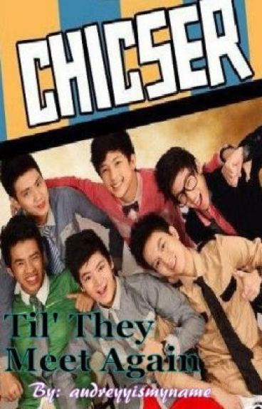 Til' they meet again (Chicser Fanfic) by audreyyismyname