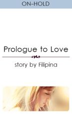 (ONGOING) Prologue to Love by Filipina