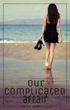 Our Complicated Affair by fangirl6188