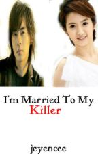 I'm Married To My Killer by jeyencee
