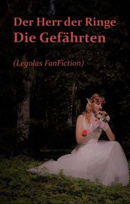 Der Herr Der Ringe Die Gefahrten Legolas Fanfiction Kapitel 10 Die Herrin Lothloriens Wattpad