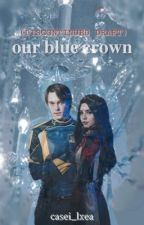 Our Blue Crown | Sequel | BOOK 2 by Caseyleea246