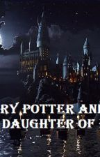 Harry Potter and the daughter of evil. by Lubiepizze135