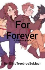 For Forever //A Treebros Fanfic// by IShipTreebrosSoMuch