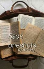 5sos oneshots [boyxboy] by -hclsey