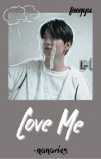 love me • taegyu ✓ by -MAGICALLY