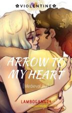 Arrow to My Heart | Violentine [Medieval AU] by Lambogang24